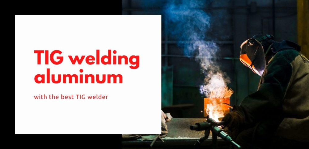 tig weld aluminum; best tig welder for aluminum featured image